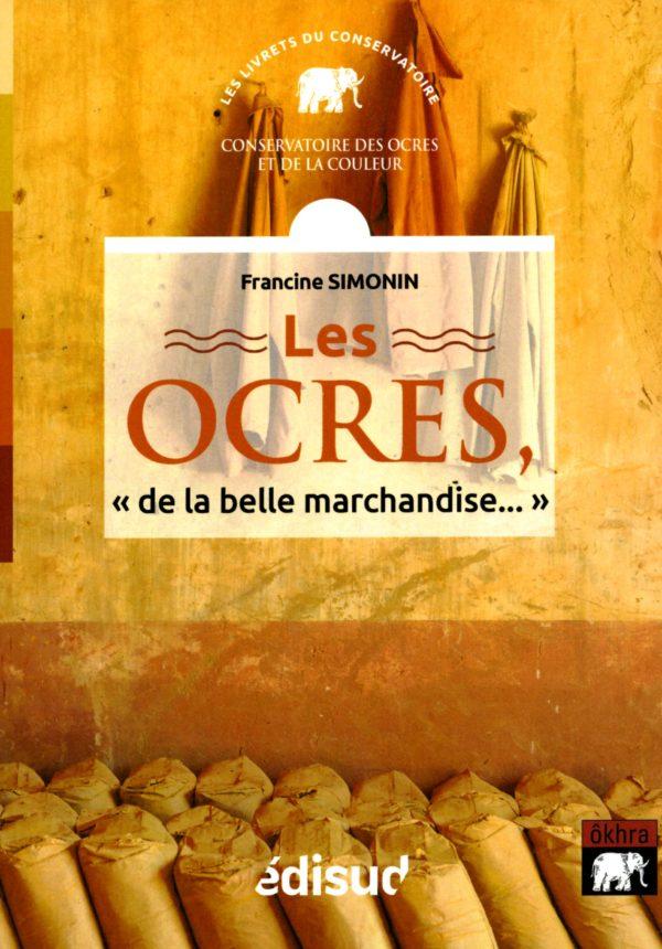 Les ocres, de la belle marchandise... - Simonin Francine Livre Okhra